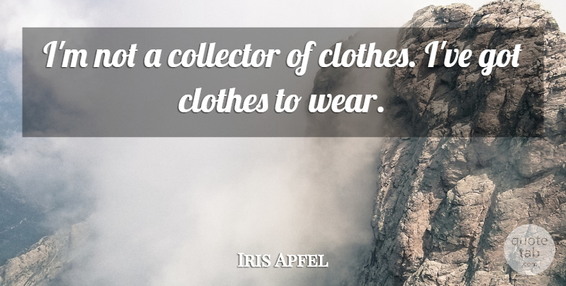 Iris Apfel Quote About undefined: Im Not A Collector Of...