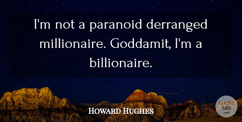 Howard Hughes Quote About American Businessman, Paranoid: Im Not A Paranoid Derranged...