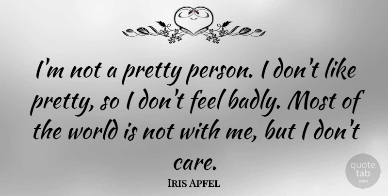 Iris Apfel Quote About undefined: Im Not A Pretty Person...