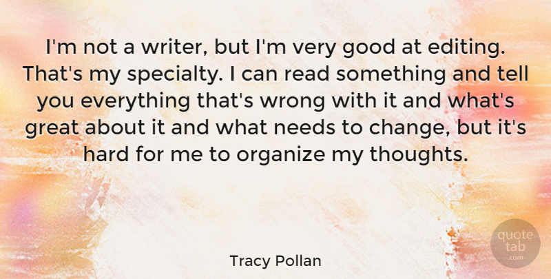 Tracy Pollan Quote About Editing, Needs, Very Good: Im Not A Writer But...
