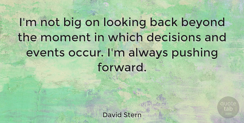 David Stern Quote About Decision, Pushing, Events: Im Not Big On Looking...