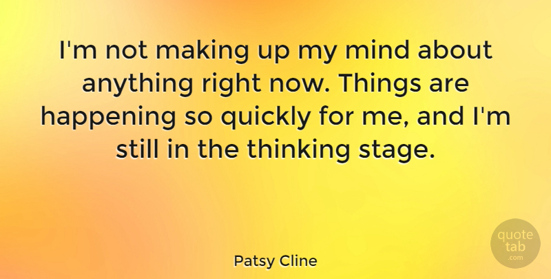 Patsy Cline Quote About American Musician, Mind, Quickly: Im Not Making Up My...