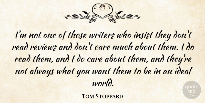 Tom Stoppard Quote About Ideal, Insist: Im Not One Of Those...