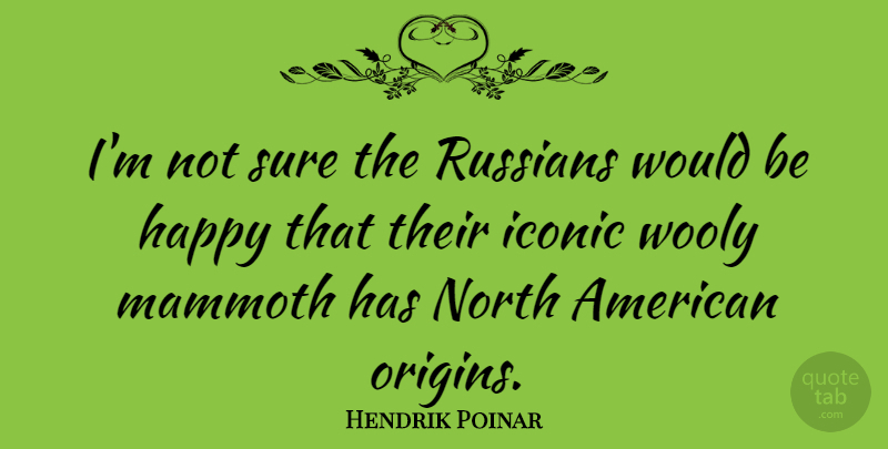 Hendrik Poinar Quote About Iconic, Mammoth, North, Russians: Im Not Sure The Russians...