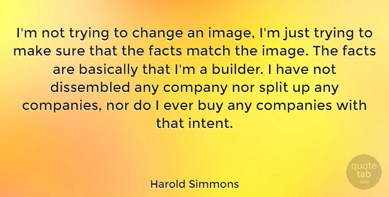 Harold Simmons Quote About Basically, Buy, Change, Companies, Match: Im Not Trying To Change...