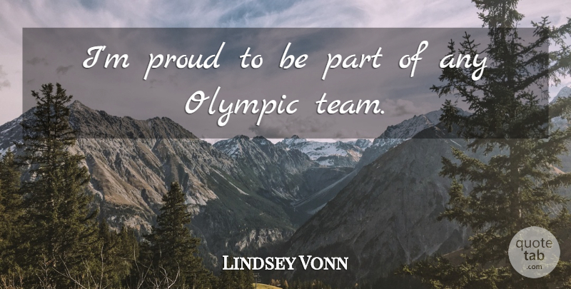 Lindsey Vonn Quote About Team, Proud: Im Proud To Be Part...