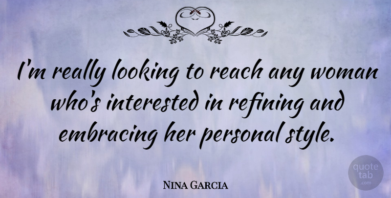 Nina Garcia Quote About Embracing, Interested, Personal, Reach: Im Really Looking To Reach...