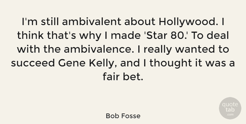 Bob Fosse Quote About Ambivalent, Deal, Gene: Im Still Ambivalent About Hollywood...