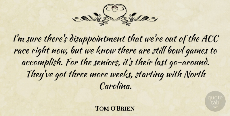 Tom O'Brien Quote About Bowl, Games, Last, North, Race: Im Sure Theres Disappointment That...