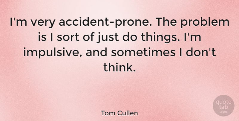 Tom Cullen Quote About Problem, Sort: Im Very Accident Prone The...