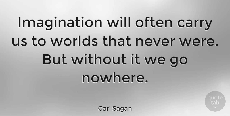 Carl Sagan Quote About Life, Art, Motivation: Imagination Will Often Carry Us...