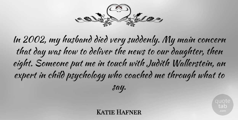 Katie Hafner Quote About Coached, Concern, Deliver, Died, Expert: In 2002 My Husband Died...