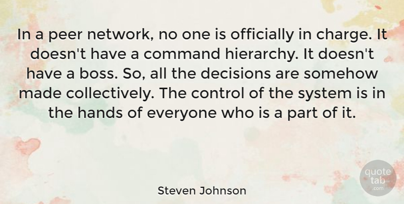 Steven Johnson Quote About Hands, Decision, Boss: In A Peer Network No...