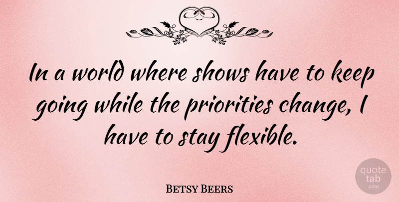 Betsy Beers Quote About Change, Shows, Stay: In A World Where Shows...