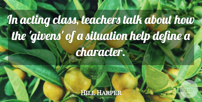 Hill Harper Quote About Teacher, Character, Class: In Acting Class Teachers Talk...