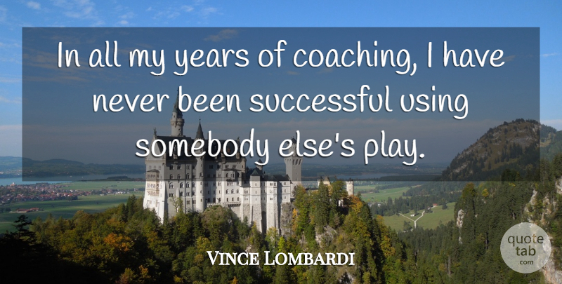 Vince Lombardi Quote About Successful, Years, Play: In All My Years Of...