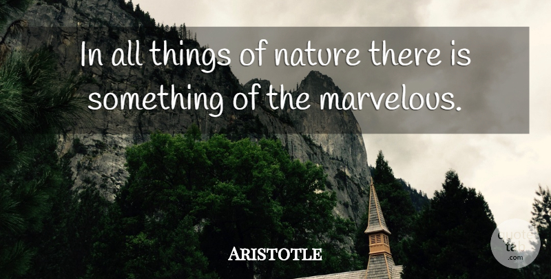 Aristotle Quote About Life, Nature, Philosophical: In All Things Of Nature...