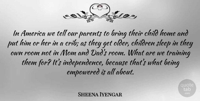 Sheena Iyengar Quote About Mom, Dad, Children: In America We Tell Our...