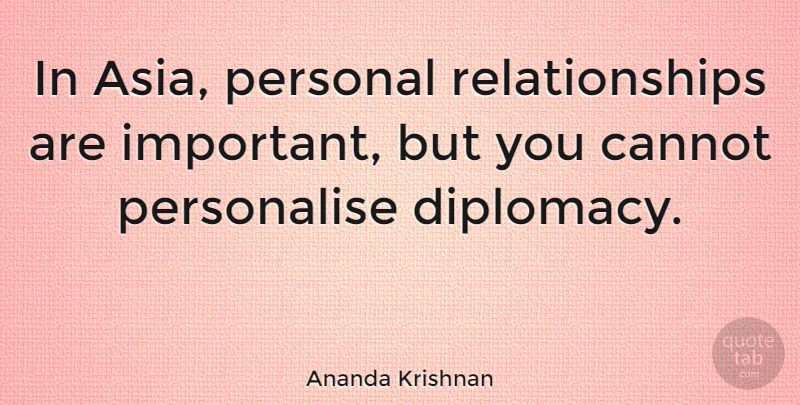 Ananda Krishnan Quote About Cannot, Personal, Relationships: In Asia Personal Relationships Are...