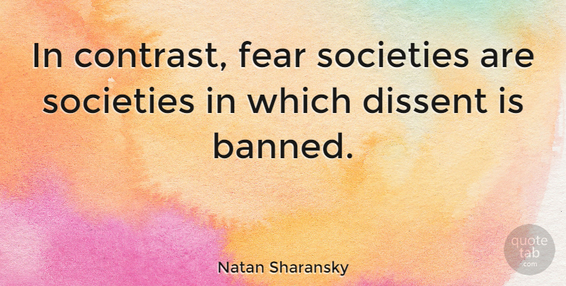 Natan Sharansky Quote About Dissent, Fear, Russian Writer, Societies: In Contrast Fear Societies Are...