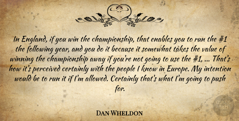 Dan Wheldon Quote About Certainly, Enables, Following, Intention, People: In England If You Win...