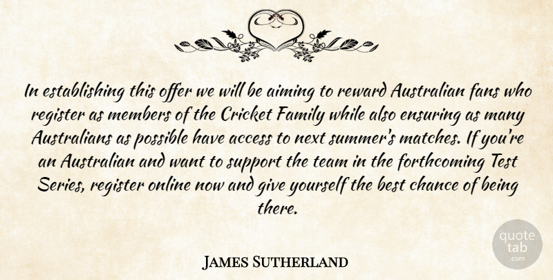 James Sutherland Quote About Access, Aiming, Australian, Best, Chance: In Establishing This Offer We...