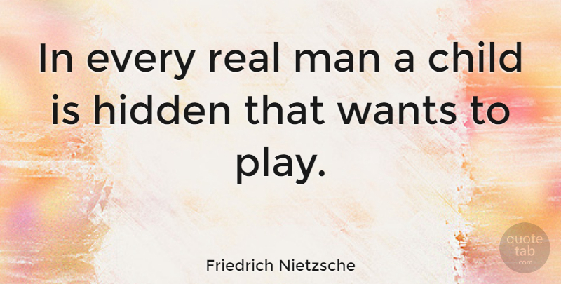 Friedrich Nietzsche Quote About Happiness, Children, Real: In Every Real Man A...