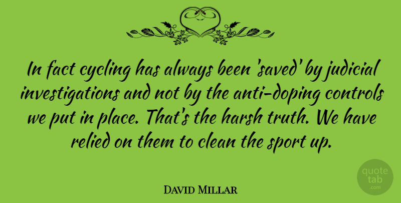 David Millar Quote About Controls, Cycling, Fact, Harsh, Judicial: In Fact Cycling Has Always...