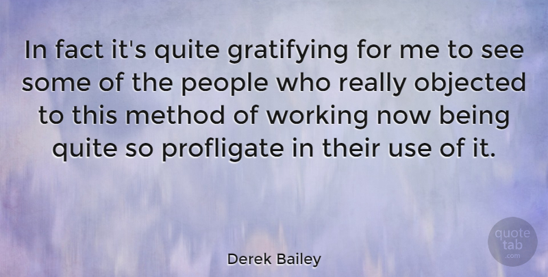 Derek Bailey Quote About English Musician, Method, People: In Fact Its Quite Gratifying...