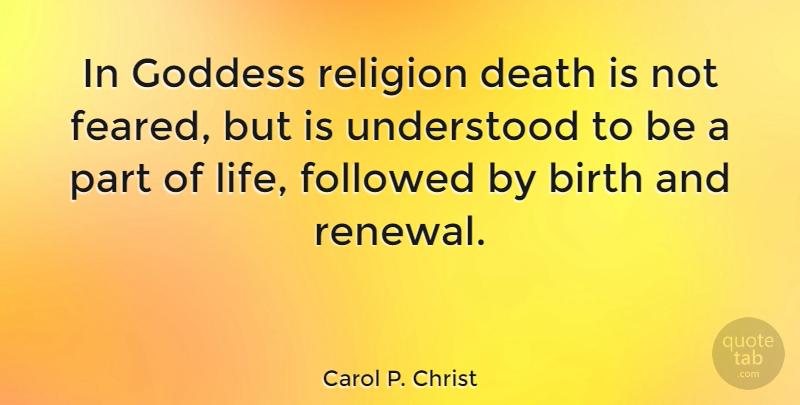 Carol P. Christ Quote About Birth, Goddess, Renewal: In Goddess Religion Death Is...