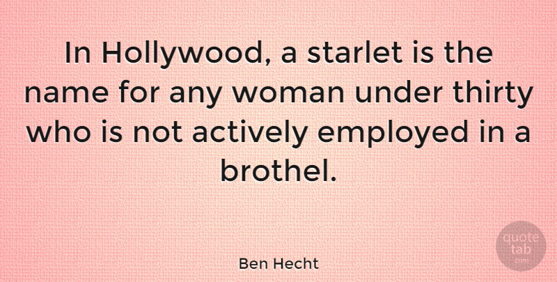 Ben Hecht Quote About Actively, Employed, Hollywood, Starlet, Thirty: In Hollywood A Starlet Is...
