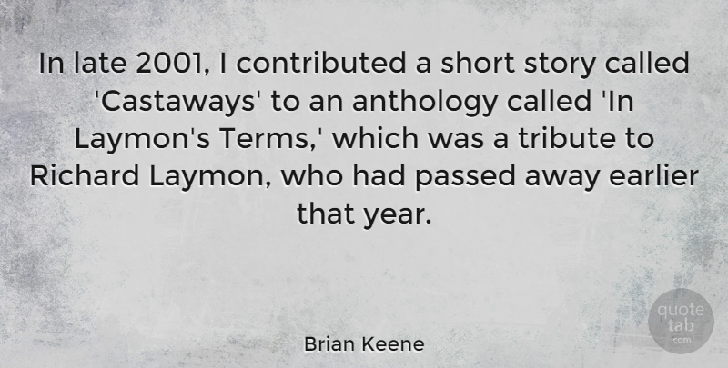 Brian Keene Quote About Anthology, Earlier, Passed, Richard, Tribute: In Late 2001 I Contributed...