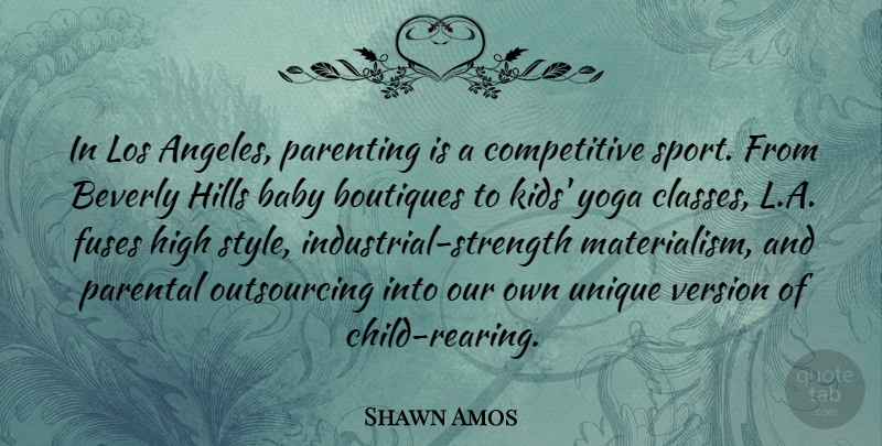 Shawn Amos Quote About Baby, Beverly, High, Hills, Los: In Los Angeles Parenting Is...