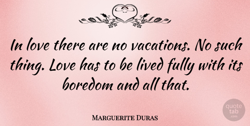 Marguerite Duras Quote About Vacation, Blessing, Boredom: In Love There Are No...