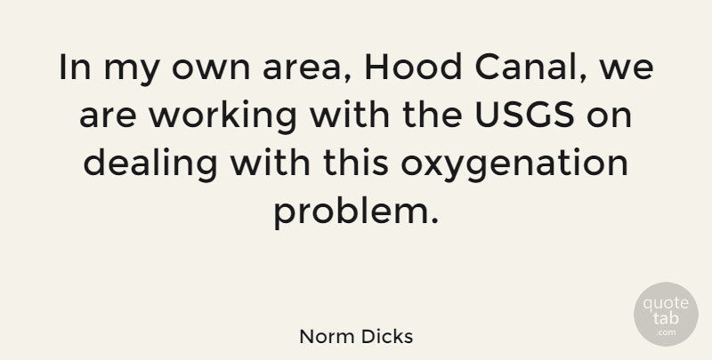 Norm Dicks Quote About Dealing, Hood: In My Own Area Hood...