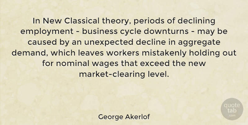 George Akerlof Quote About Aggregate, Business, Caused, Classical, Cycle: In New Classical Theory Periods...