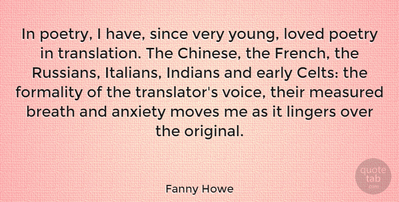 Fanny Howe Quote About Anxiety, Breath, Early, Formality, Indians: In Poetry I Have Since...