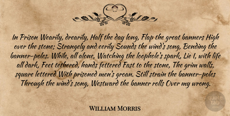 William Morris Quote About Life, Song, Wall: In Prison Wearily Drearily Half...