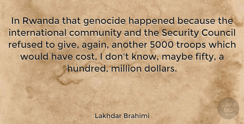 Lakhdar Brahimi Quote About Giving, Community, Troops: In Rwanda That Genocide Happened...