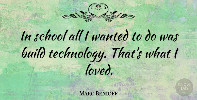 Marc Benioff Quote About School, Technology, Wanted: In School All I Wanted...