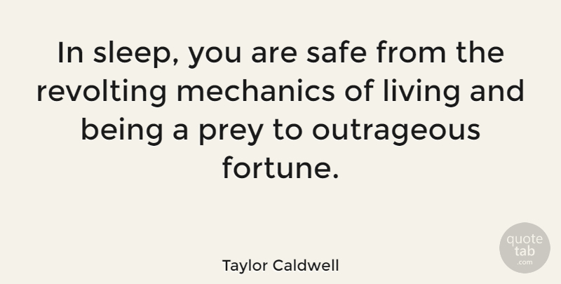 Taylor Caldwell Quote About Sleep, Safe, Mechanic: In Sleep You Are Safe...