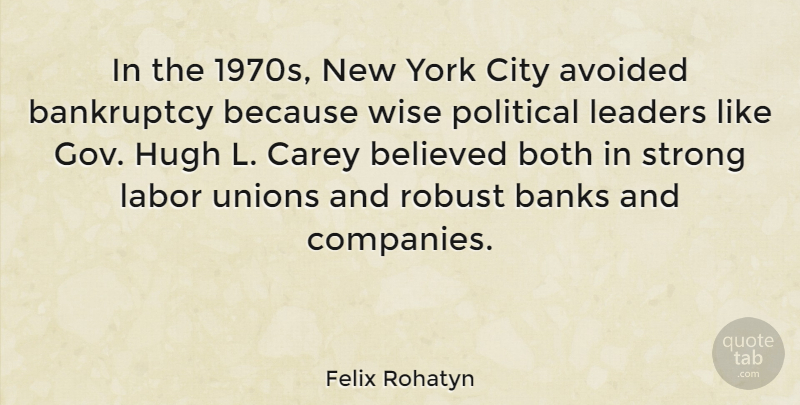 Felix Rohatyn Quote About Avoided, Bankruptcy, Banks, Believed, Both: In The 1970s New York...