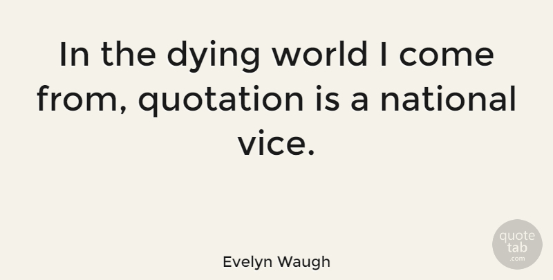 Evelyn Waugh Quote About Dying, World, Vices: In The Dying World I...