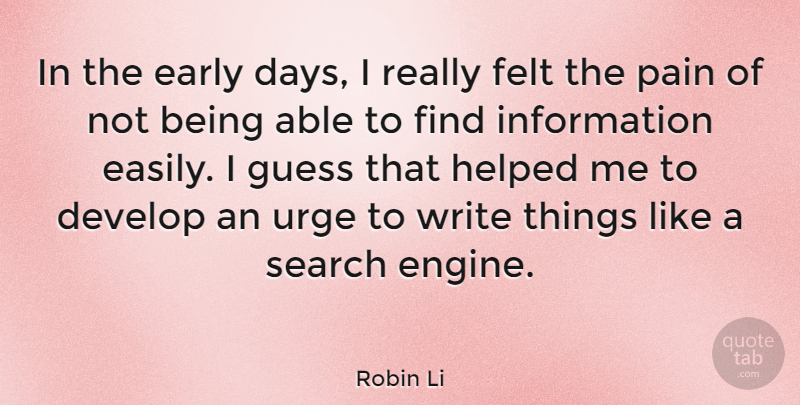 Robin Li Quote About Develop, Early, Felt, Guess, Helped: In The Early Days I...