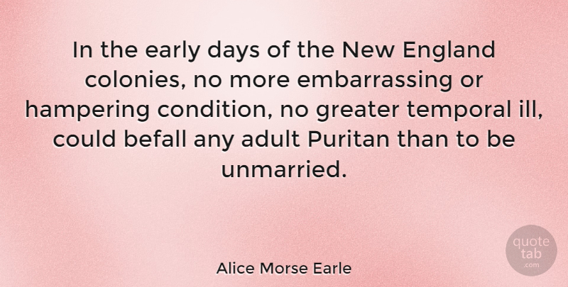 Alice Morse Earle Quote About Befall, Early, England, Greater, Puritan: In The Early Days Of...
