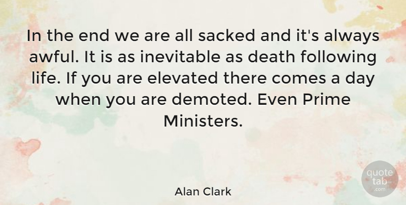 Alan Clark Quote About Inevitable Death, Political, Awful: In The End We Are...