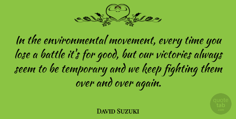 David Suzuki Quote About Fighting, Victory, Battle: In The Environmental Movement Every...