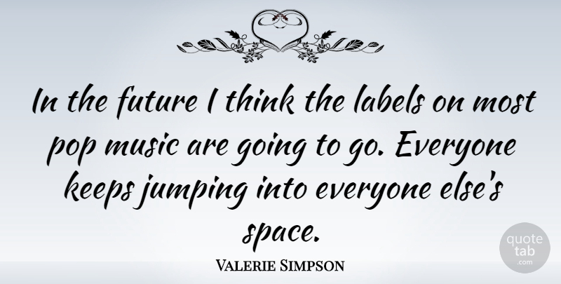 Valerie Simpson Quote About Future, Jumping, Keeps, Labels, Music: In The Future I Think...