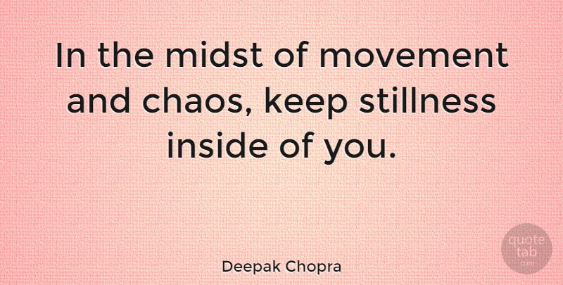 Deepak Chopra Quote About Happiness, Spiritual, Encouragement: In The Midst Of Movement...