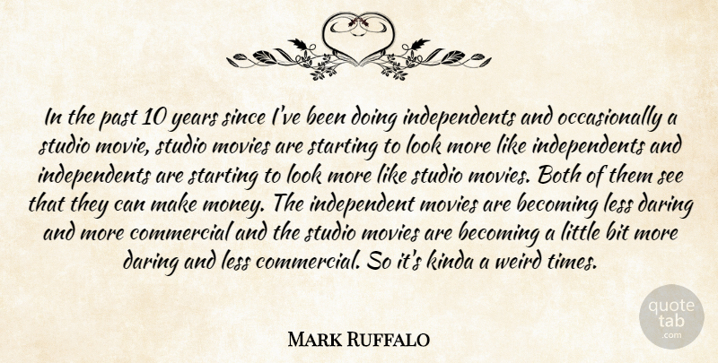 Mark Ruffalo Quote About Becoming, Bit, Both, Commercial, Daring: In The Past 10 Years...
